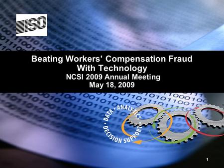 Beating Workers' Compensation Fraud With Technology NCSI 2009 Annual Meeting May 18, 2009 1.