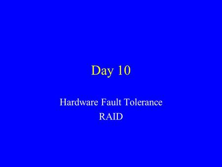 Day 10 Hardware Fault Tolerance RAID. High availability All servers should be on UPSs –2 Types Smart UPS –Serial cable connects from UPS to computer.