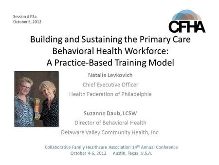 Building and Sustaining the Primary Care Behavioral Health Workforce: A Practice-Based Training Model Natalie Levkovich Chief Executive Officer Health.