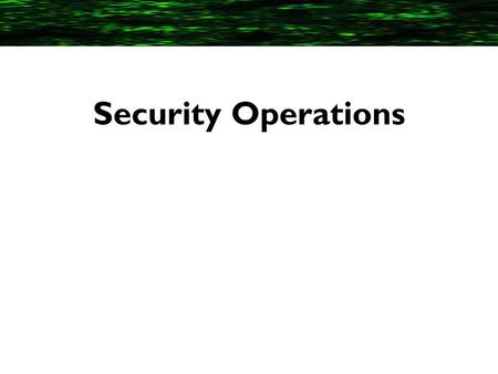 Security Operations. 2 Domain Objectives Protection and Control of Data Processing Resources Media Management Backups and Recovery Change Control Privileged.