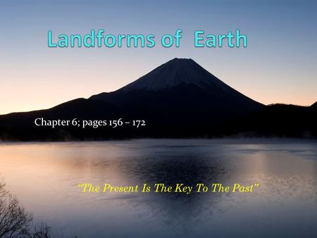 "Chapter 6; pages 156 – 172 ""The Present Is The Key To The Past"""
