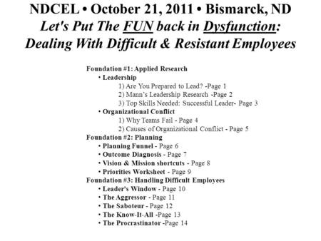 NDCEL October 21, 2011 Bismarck, ND Let's Put The FUN back in Dysfunction: Dealing With Difficult & Resistant Employees Foundation #1: Applied Research.