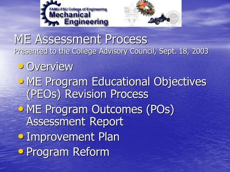 ME Assessment Process Presented to the College Advisory Council, Sept. 18, 2003 Overview Overview ME Program Educational Objectives (PEOs) Revision Process.