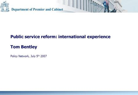 Public service reform: international experience Tom Bentley Policy Network, July 5 th 2007.