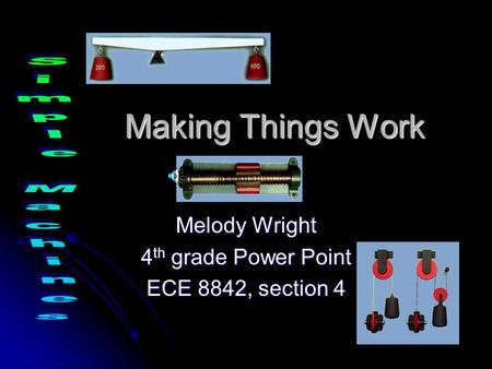 Making Things Work Melody Wright 4 th grade Power Point ECE 8842, section 4.