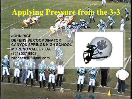 Applying Pressure from the 3-3 JOHN RICE DEFENSIVE COORDINATOR CANYON SPRINGS HIGH SCHOOL MORENO VALLEY, CA (951) 537-9902