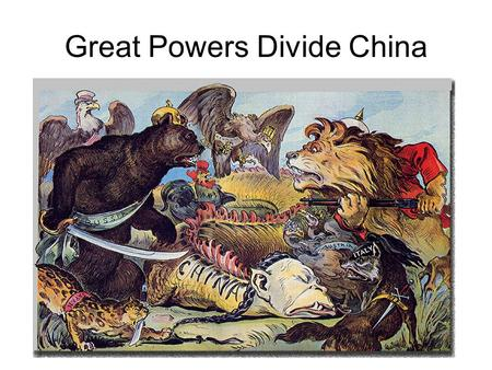 Great Powers Divide China. Questions Question 1. Besides the Chinese dragon, what nations attacking the dragon are shown and labeled in the cartoon? Answer.