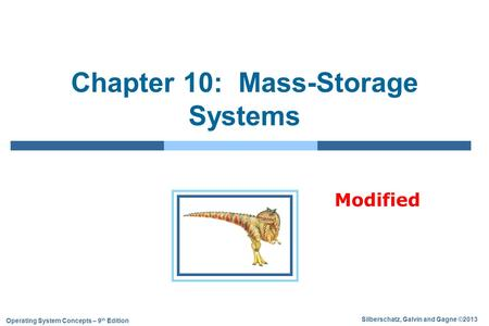 Silberschatz, Galvin and Gagne ©2013 Operating System Concepts – 9 th Edition Chapter 10: Mass-Storage Systems Modified.