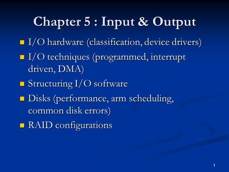 1 Chapter 5 : Input & Output I/O hardware (classification, device drivers) I/O hardware (classification, device drivers) I/O techniques (<strong>programmed</strong>, interrupt.