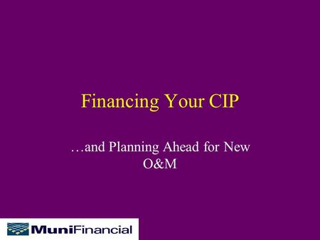 Financing Your CIP …and Planning Ahead for New O&M.
