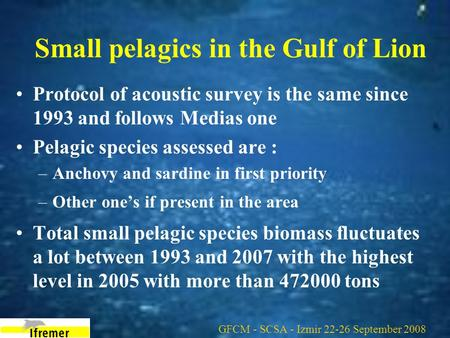 Small pelagics in the Gulf of Lion Protocol of acoustic survey is the same since 1993 and follows Medias one Pelagic species assessed are : –Anchovy and.