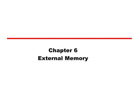 Chapter 6 External Memory. Key points Magnetic disks remain the most important component of external memory. Both removable and fixed, or hard, disks.