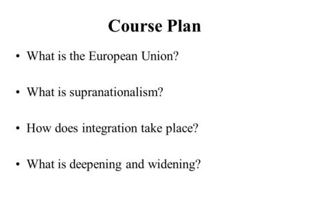 Course Plan What is the European Union? What is supranationalism?