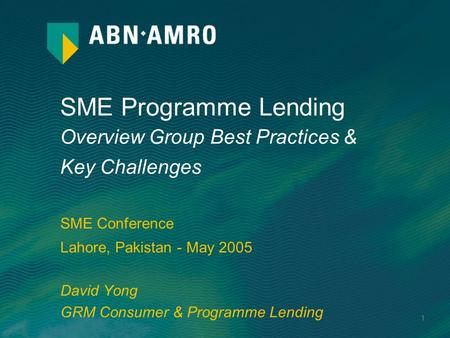 1 SME Programme <strong>Lending</strong> Overview Group Best Practices & Key Challenges SME Conference Lahore, Pakistan - May 2005 David Yong GRM Consumer & Programme <strong>Lending</strong>.