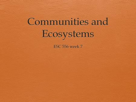 Community  Collection of species populations  Members from most kingdoms  Linked in a web  Mainly predator/prey  Environment & habitat / Dominant.