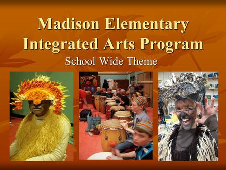 Madison Elementary Integrated Arts Program School Wide Theme.