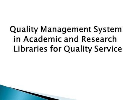 Quality Management System in Academic and Research Libraries for Quality Service.