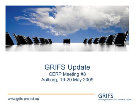 Www.grifs-project.eu GRIFS Update CERP Meeting #8 Aalborg, 19-20 May 2009.