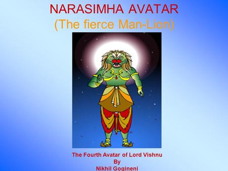 NARASIMHA AVATAR (The fierce Man-Lion) The Fourth Avatar of Lord Vishnu By Nikhil Gogineni.