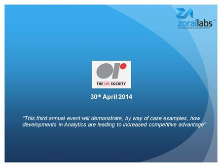 "30 th April 2014 ""This third annual event will demonstrate, by way of case examples, how developments in Analytics are leading to increased competitive."