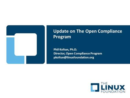 Update on The Open Compliance Program Phil Koltun, Ph.D. Director, Open Compliance Program