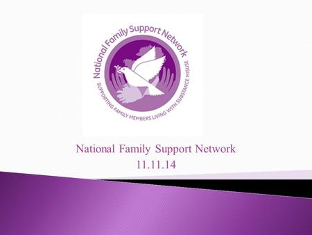 National Family Support Network 11.11.14. The Model and the Method The experience of family members in the research was very familiar Certain nuances.