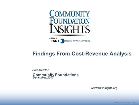 Community Foundations December, 2007 www.CFInsights.org Prepared for: Findings From Cost-Revenue Analysis.