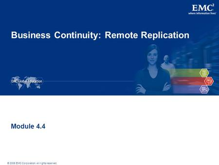 © 2006 EMC Corporation. All rights reserved. Business Continuity: Remote Replication Module 4.4.