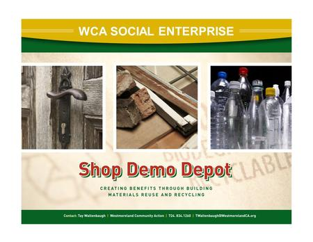 WCA SOCIAL ENTERPRISE. Westmoreland Community Action Mission: Westmoreland Community Action strengthens communities and families to eliminate poverty.