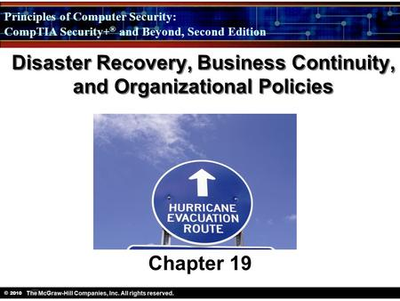 Principles of Computer Security: CompTIA Security + ® and Beyond, Second Edition © 2010 Disaster Recovery, Business Continuity, and Organizational Policies.