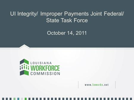 UI Integrity/ Improper Payments Joint Federal/ State Task Force October 14, 2011.