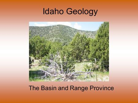 Idaho Geology The Basin and Range Province. This region consists of high valleys/basins separated by ranges of mountains (basins are the dominant landform),