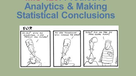 MIS 420: Predictive Analytics & Making Statistical Conclusions.