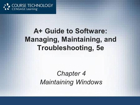 A+ Guide to Software: Managing, Maintaining, and Troubleshooting, 5e Chapter 4 Maintaining Windows.