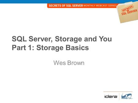 SQL Server, Storage and You Part 1: Storage Basics Wes Brown.