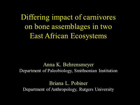 Differing impact of carnivores on bone assemblages in two East African Ecosystems Anna K. Behrensmeyer Department of Paleobiology, Smithsonian Institution.
