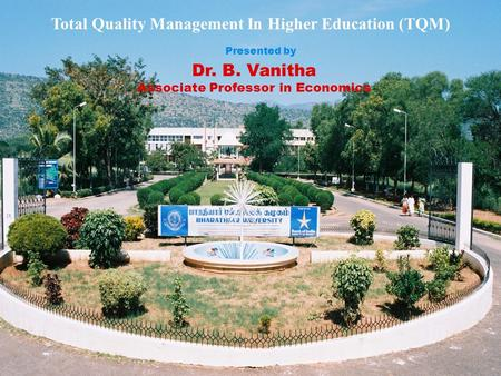 Total Quality Management In Higher Education (TQM) Dr. B. Vanitha Associate Professor in Economics Presented by.