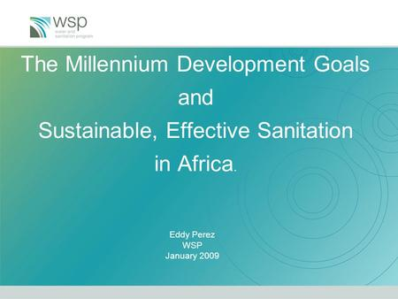 The Millennium Development Goals and Sustainable, Effective Sanitation in Africa. Eddy Perez WSP January 2009.