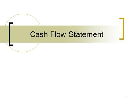1 Cash Flow Statement. 2 Cash flow statement Taxation paid Cash to/ from sources of financing Cash to/ from operating activities Cash to / from investing.