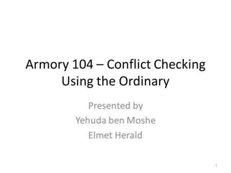Armory 104 – Conflict Checking Using the Ordinary Presented by Yehuda ben Moshe Elmet Herald 1.