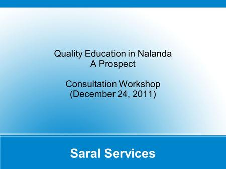 Saral Services Quality Education in Nalanda A Prospect Consultation Workshop (December 24, 2011)