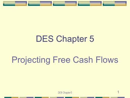 DES Chapter 5 1 DES Chapter 5 Projecting Free Cash Flows.