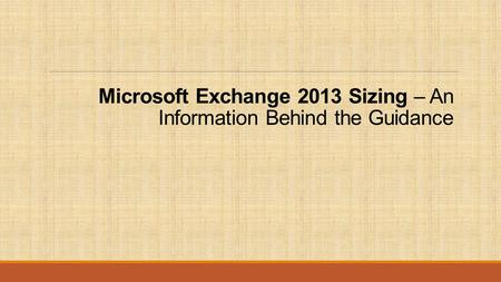 Microsoft Exchange 2013 Sizing – An Information Behind the Guidance.
