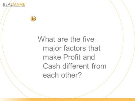 What are the five major factors that make Profit and Cash different from each other?