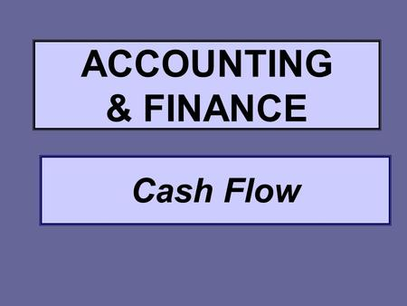 Cash Flow ACCOUNTING & FINANCE. Cash Flow Calculation and Interpretation of Cash Flow Forecast Movement of money into and out of a business.