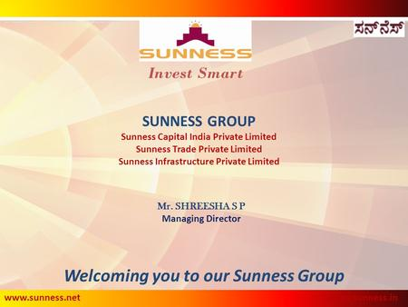 SUNNESS GROUP Sunness Capital India Private Limited Sunness Trade Private Limited Sunness Infrastructure Private Limited Invest Smart Welcoming you to.