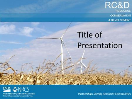 RC&D RESOURCE CONSERVATION & DEVELOPMENT Partnerships Serving America's Communities Title of Presentation.