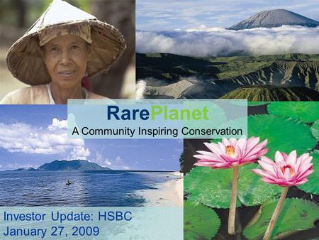 RarePlanet A Community Inspiring Conservation Investor Update: HSBC January 27, 2009.