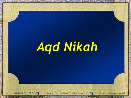 Aqd Nikah. اَللَّهُمَّ صَلِّ عَلَى مُحَمَّدٍ وَ آلِ مُحَمَّد O' Allāh send Your blessings on Muhammad and the family of Muhammad. Khutbah الخطبة.