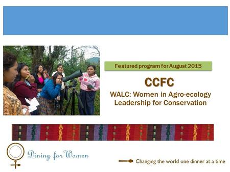 WALC: Women in Agro-ecology Leadership for Conservation Featured program for August 2015 CCFC.
